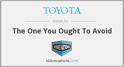 TOYOTA - The One You Ought To Avoid