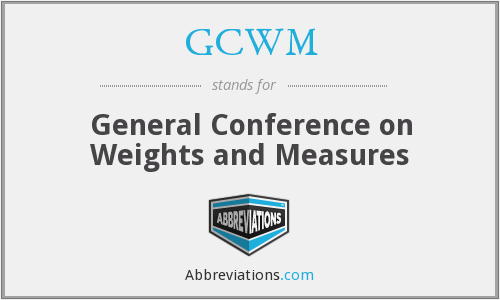 GCWM - General Conference on Weights and Measures