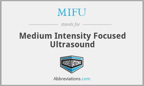 MIFU - Medium Intensity Focused Ultrasound