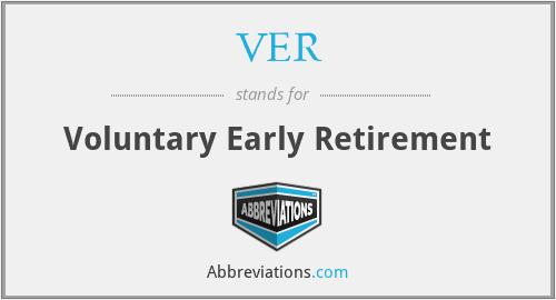 VER - Voluntary Early Retirement