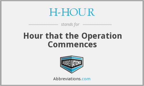 H-HOUR - Hour that the Operation Commences