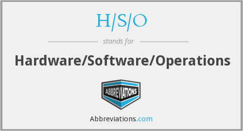 H/S/O - Hardware/Software/Operations