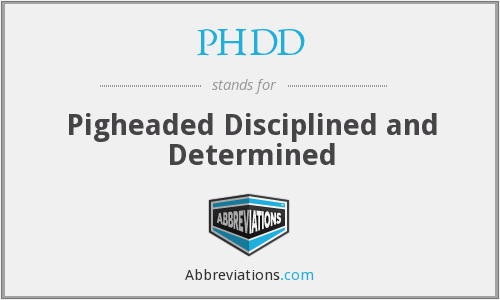 PHDD - Pigheaded Disciplined and Determined