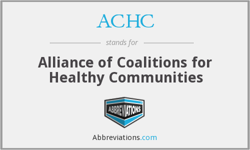 ACHC - Alliance of Coalitions for Healthy Communities