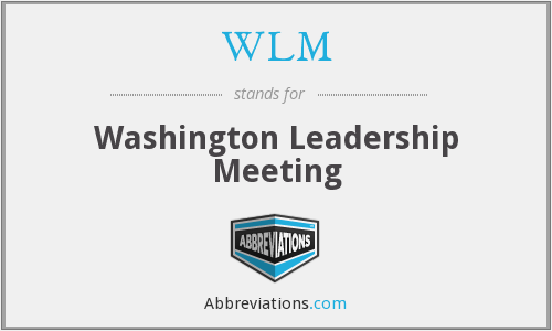 WLM - Washington Leadership Meeting