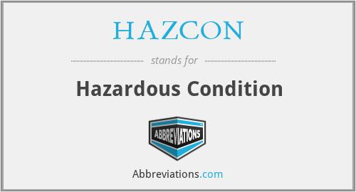 HAZCON - Hazardous Condition