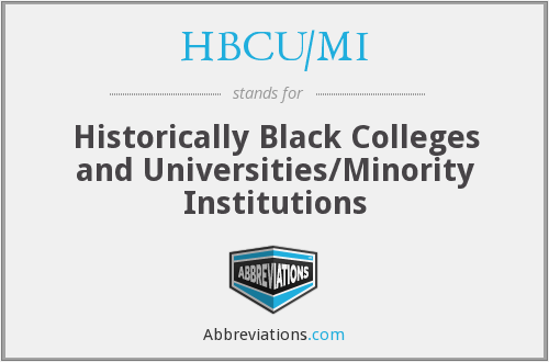 HBCU/MI - Historically Black Colleges and Universities/Minority Institutions