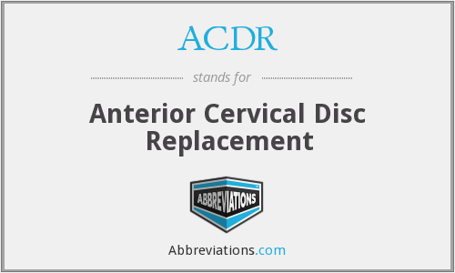 ACDR - Anterior Cervical Disc Replacement