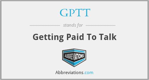 GPTT - Getting Paid To Talk