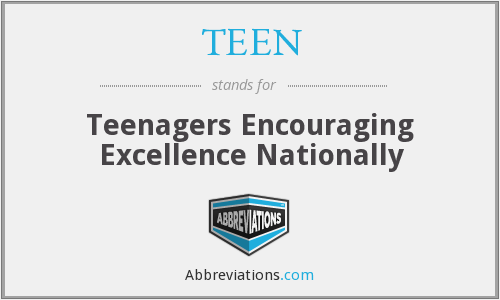 TEEN - Teenagers Encouraging Excellence Nationally