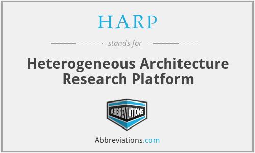 HARP - Heterogeneous Architecture Research Platform