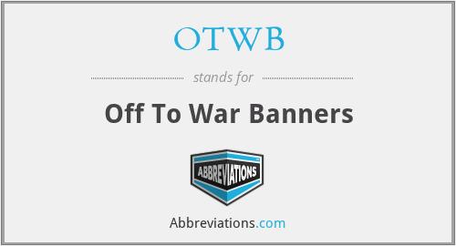 OTWB - Off To War Banners