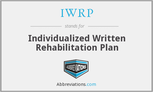 IWRP - Individualized Written Rehabilitation Plan