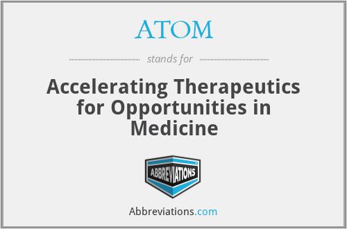 ATOM - Accelerating Therapeutics for Opportunities in Medicine