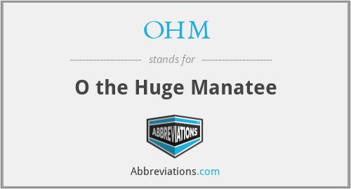 OHM - O the Huge Manatee