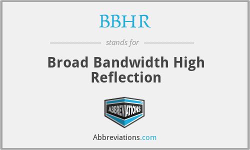 BBHR - Broad Bandwidth High Reflection