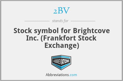 2BV - Stock symbol for Brightcove Inc. (Frankfort Stock Exchange)