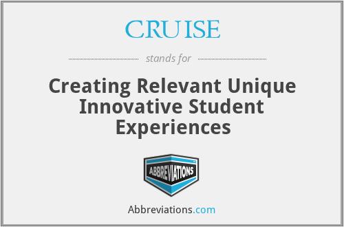 CRUISE - Creating Relevant Unique Innovative Student Experiences