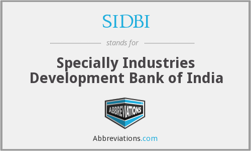 SIDBI - Specially Industries Development Bank of India