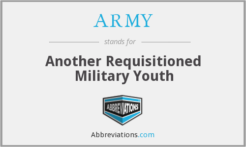 ARMY - Another Requisitioned Military Youth