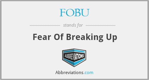 FOBU - Fear Of Breaking Up