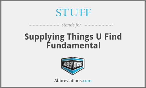 STUFF - Supplying Things U Find Fundamental