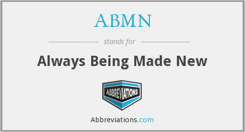ABMN - Always Being Made New