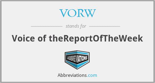 VORW - Voice of theReportOfTheWeek