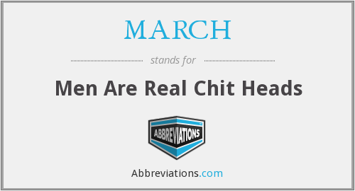 MARCH - Men Are Real Chit Heads