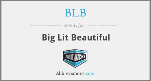 BLB - Big Lit Beautiful