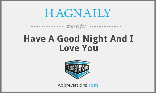 HAGNAILY - Have A Good Night And I Love You