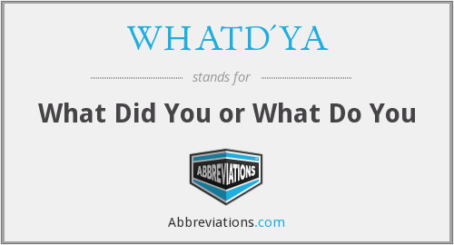 What does WHATD'YA stand for?
