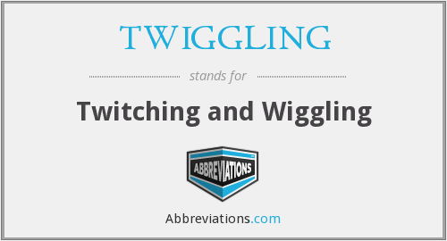 What does TWIGGLING stand for?