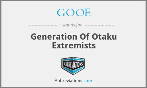 GOOE - Generation Of Otaku Extremists