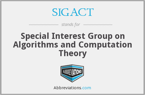 SIGACT - Special Interest Group on Algorithms and Computation Theory