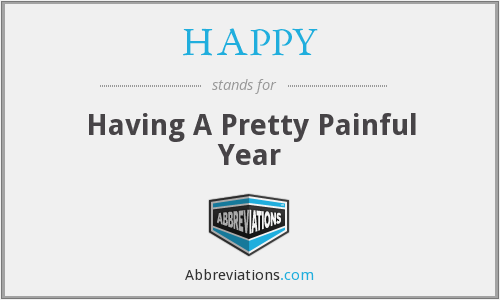 HAPPY - Having A Pretty Painful Year