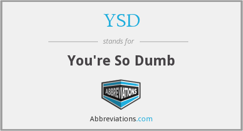 YSD - You're So Dumb
