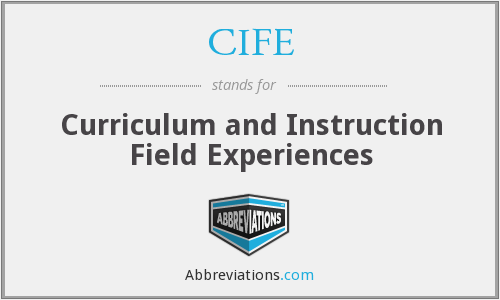 CIFE - Curriculum and Instruction Field Experiences