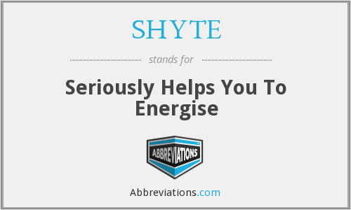 SHYTE - Seriously Helps You To Energise