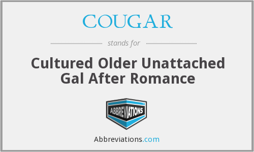 COUGAR - Cultured Older Unattached Gal After Romance