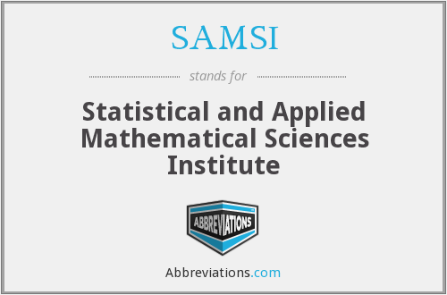 SAMSI - Statistical and Applied Mathematical Sciences Institute