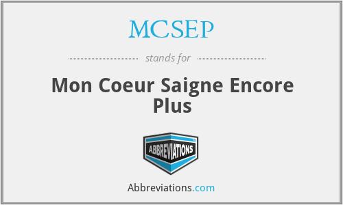 MCSEP - Mon Coeur Saigne Encore Plus