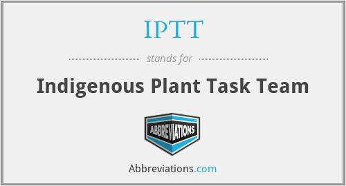 IPTT - Indigenous Plant Task Team