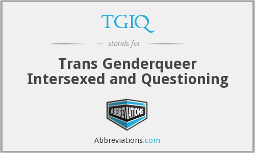 TGIQ - Trans Genderqueer Intersexed and Questioning