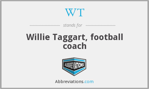 WT - Willie Taggart, football coach