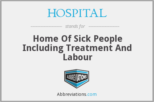 HOSPITAL - Home Of Sick People Including Treatment And Labour