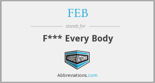 FEB - F*** Every Body