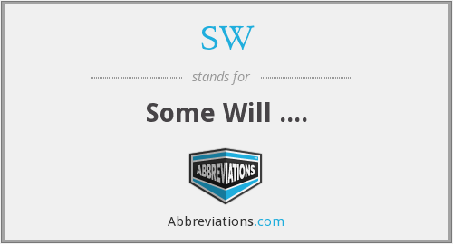 SW - Some Will ....