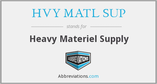 What does HVY MATL SUP stand for?