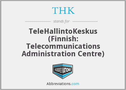 THK - TeleHallintoKeskus (Finnish: Telecommunications Administration Centre)